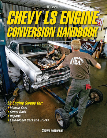 Chevy LS Engine Conversion Handbook by Shawn Henderson