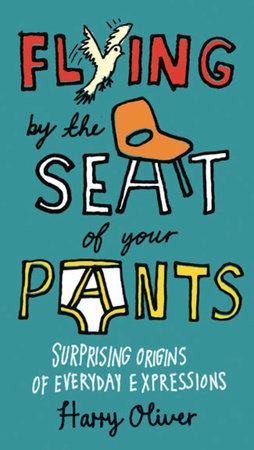 Flying by the Seat of Your Pants by Harry Oliver