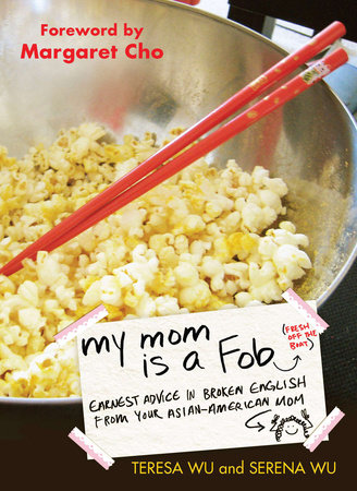My Mom is a Fob by Teresa Wu and Serena Wu