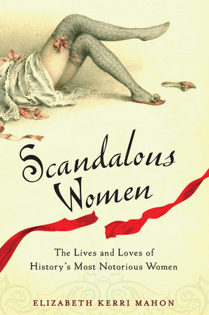 Scandalous Women by Elizabeth Kerri Mahon
