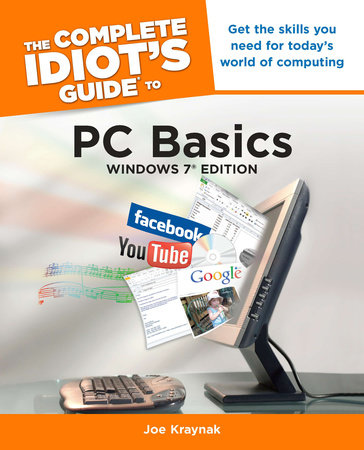 The Complete Idiot's Guide to PC Basics, Windows 7 Edition by Joe Kraynak