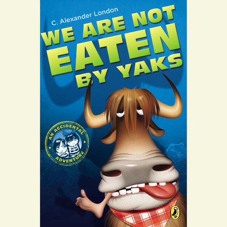 We Are Not Eaten by Yaks by C. Alexander London