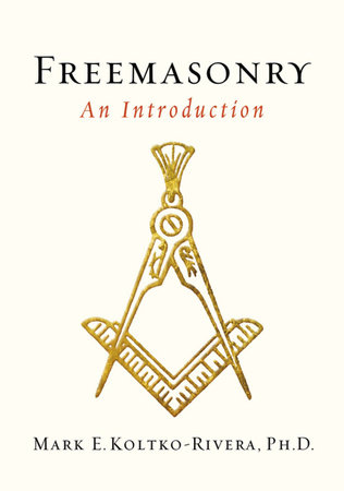 Freemasonry by Mark E. Kolko-Rivera Ph.D.