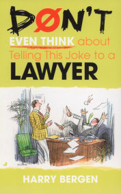 Don't Even Think About Telling this Joke to a Lawyer