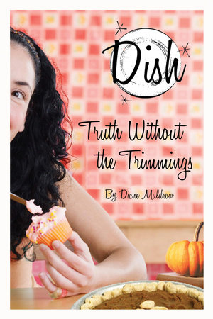 Dish 5: Truth Without the Trimmings