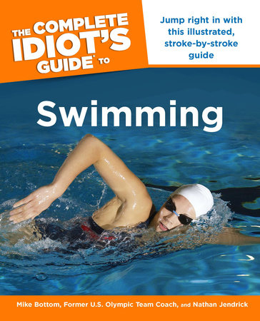 The Complete Idiot's Guide to Swimming by Mike Bottom and Nathan Jendrick