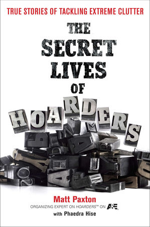 The Secret Lives of Hoarders by Matt Paxton and Phaedra Hise