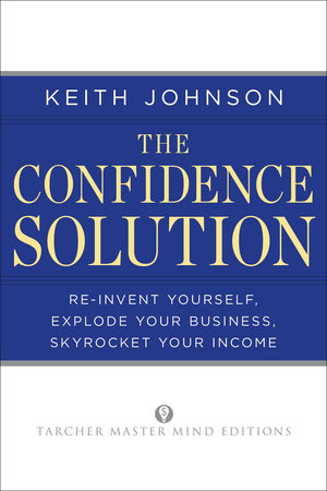 The Confidence Solution by Keith Lee Johnson
