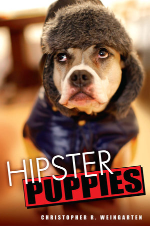 Hipster Puppies by Christopher R. Weingarten