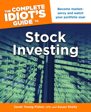 The Complete Idiot's Guide to Stock Investing by Sarah Fisher and Susan Shelly