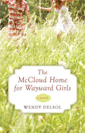 The McCloud Home for Wayward Girls by Wendy Delsol
