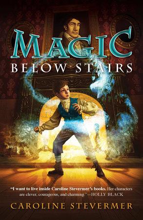 Magic Below Stairs by Caroline Stevermer