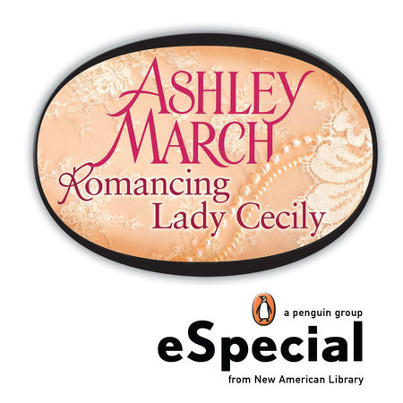 Romancing Lady Cecily by Ashley March