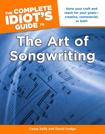 The Complete Idiot's Guide to the Art of Songwriting by Casey Kelly and David Hodge