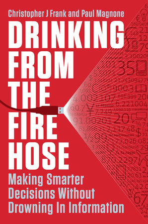 Drinking from the Fire Hose by Christopher J Frank and Paul Magnone