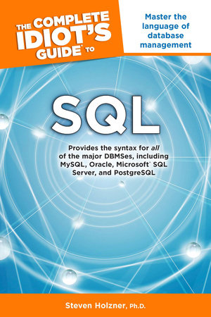The Complete Idiot's Guide to SQL by Steven Holzner Ph.D.