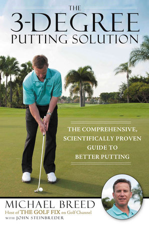 The 3-Degree Putting Solution by Michael Breed