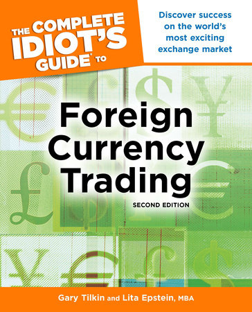 The Complete Idiot's Guide to Foreign Currency Trading, 2E by Gary Tilkin and Lita Epstein MBA