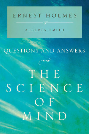 Questions and Answers on the Science of Mind by Ernest Holmes and Alberta Smith