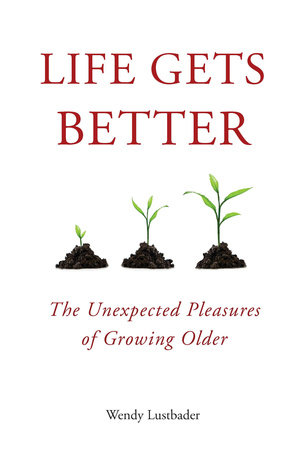 Life Gets Better by Wendy Lustbader