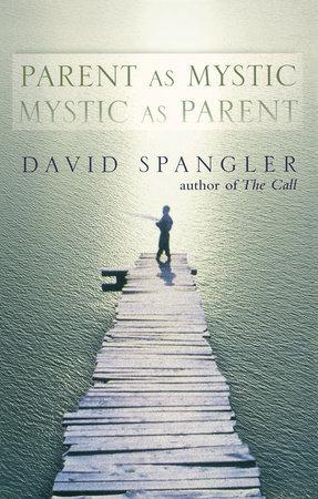 Parent as Mystic, Mystic as Parent by David Spangler