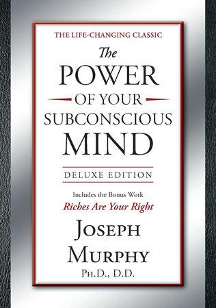 The Power of Your Subconscious Mind by Joseph Murphy, Ph.D., D.D.
