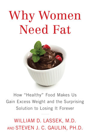 Why Women Need Fat by William D. Lassek M.D. and Steven Gaulin