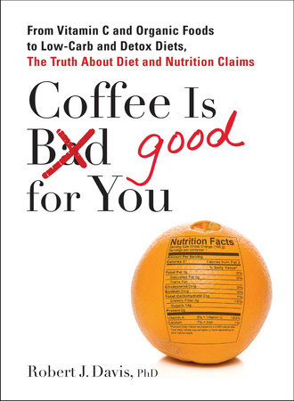 Coffee is Good for You by Robert J. Davis