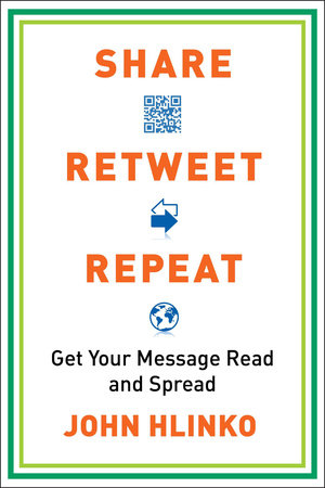 Share, Retweet, Repeat by John Hlinko
