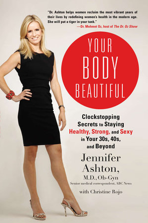 Your Body Beautiful by Jennifer Ashton M.D., Ob-Gyn and Christine Rojo