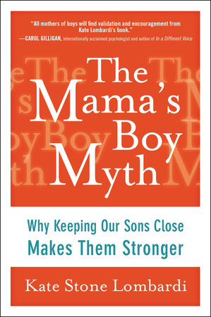 The Mama's Boy Myth by Kate Stone Lombardi
