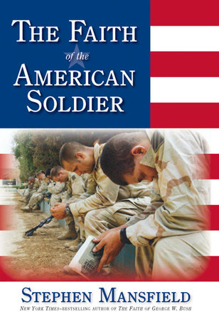 The Faith of the American Soldier by Stephen Mansfield