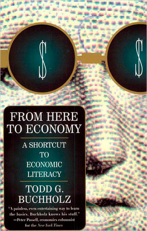 From Here to Economy by Todd G. Buchholz