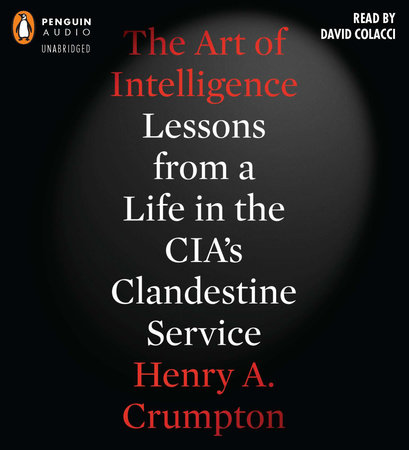 The Art of Intelligence by Henry A. Crumpton