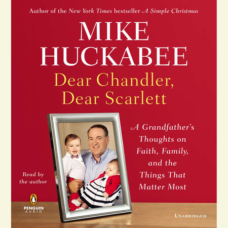 Dear Chandler, Dear Scarlett by Mike Huckabee