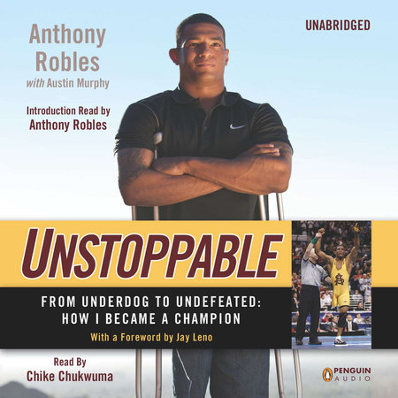 Unstoppable by Anthony Robles and Austin Murphy