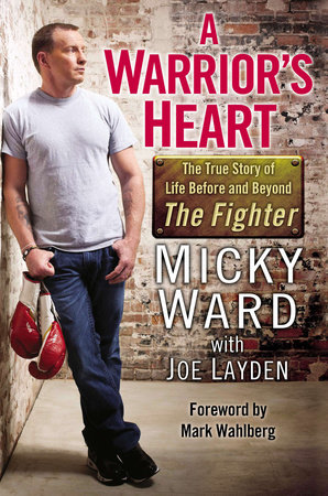 A Warrior's Heart by Micky Ward and Joe Layden
