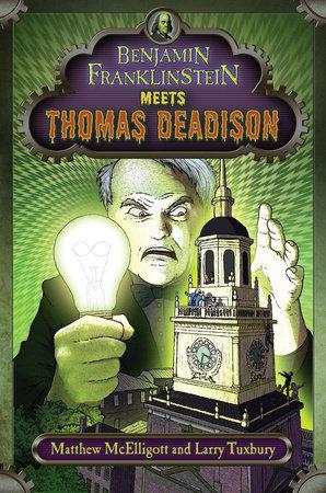 Benjamin Franklinstein Meets Thomas Deadison by Matthew McElligott and Larry David Tuxbury