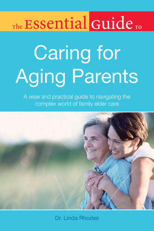 The Essential Guide to Caring for Aging Parents by Dr. Linda Rhodes