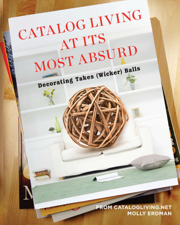 Catalog Living at Its Most Absurd by Molly Erdman