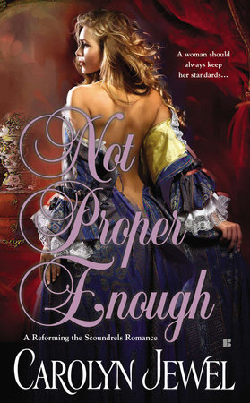 Not Proper Enough (A Reforming the Scoundrels Romance) by Carolyn Jewel