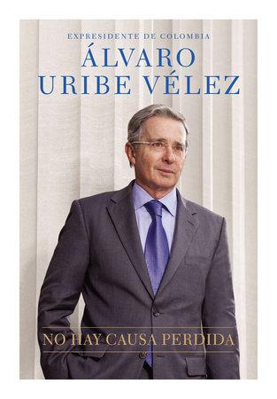 No hay causa perdida by Alvaro Uribe Velez