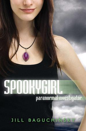 Spookygirl: Paranormal Investigator by Jill Baguchinsky