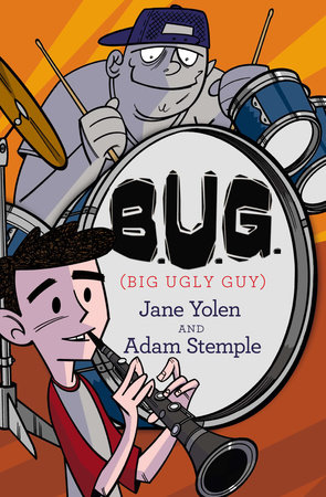 B.U.G. (Big Ugly Guy) by Jane Yolen and Adam Stemple