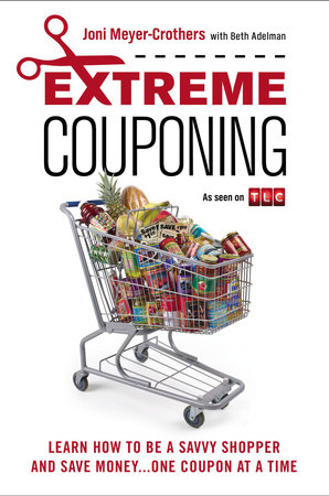 Extreme Couponing by Joni Meyer-Crothers and Beth Adelman