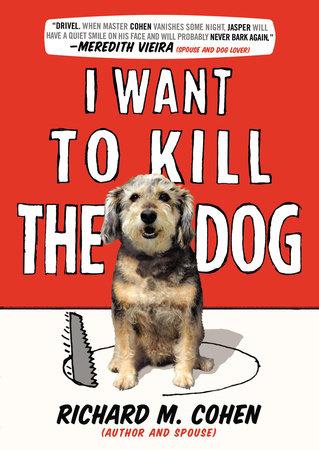 I Want to Kill the Dog by Richard M. Cohen