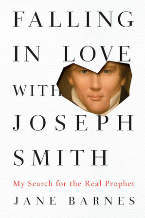 Falling in Love with Joseph Smith by Jane Barnes