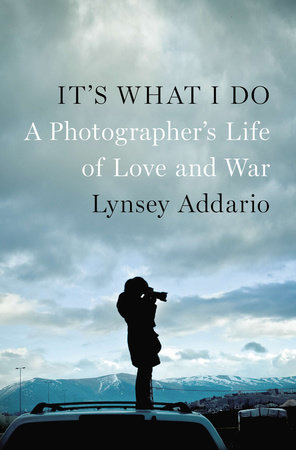 It's What I Do by Lynsey Addario