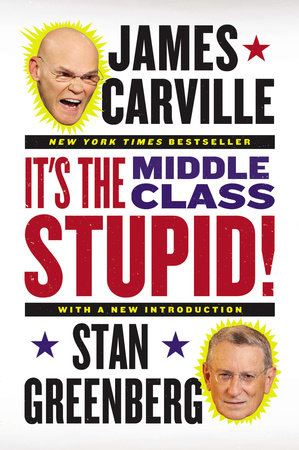 It's the Middle Class, Stupid! by James Carville and Stan Greenberg
