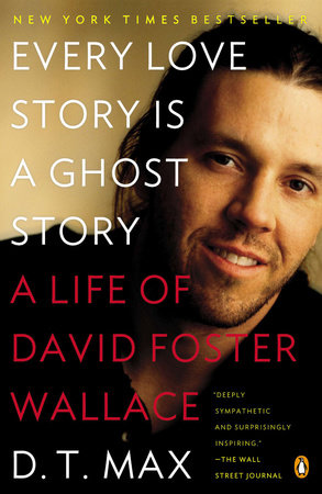 Every Love Story Is a Ghost Story by D. T. Max